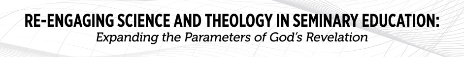 Re-engaging Science and Theology in Seminary Education